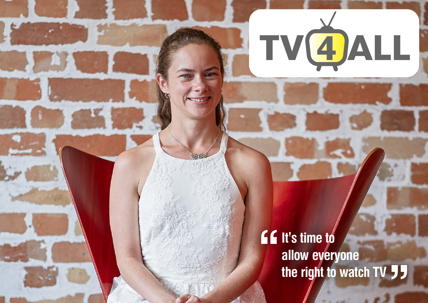 "Image of a young woman wearing white seated in front of a brick wall, text reads ""TV 4 All, it's time to allow everyone the right to watch TV"""